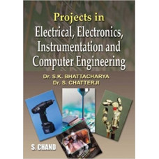 Projects In Electrical Electronics Instrumentation And Computer Engineering (S. Chand Publishing)