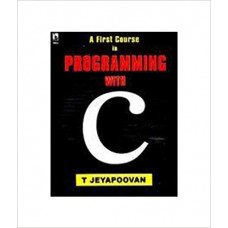A First Course in Programming with C by T. Jeyapoovan Higher Education (Vikas Publishing)