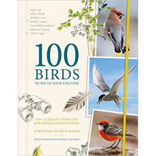 100 Birds to See in Your Lifetime The Ultimate Wish-list for Birders Everywhere (David Chandler)