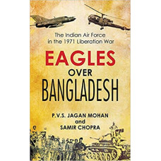 Eagles Over Bangladesh The Indian Air Force in the 1971 Liberation War